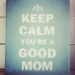 You're not a bad mom. In fact you're a great one.