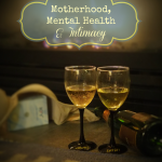 Motherhood, Mental Health and Intimacy #themoodstrikes #ad