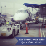 Air Travel With Kids: Tips & Rookie Mistakes