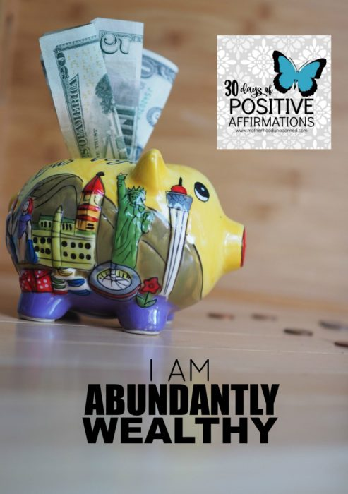 piggy bank with money. I am abundantly wealthy